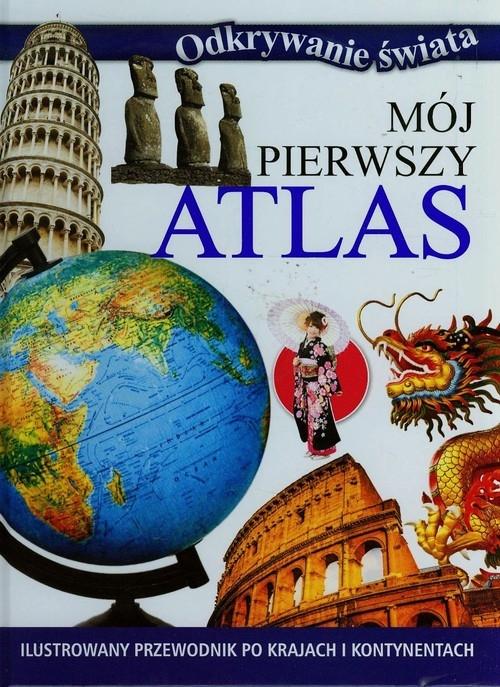 Mój pierwszy atlas Ilustrowany przewodnik po krajach i kontynentach