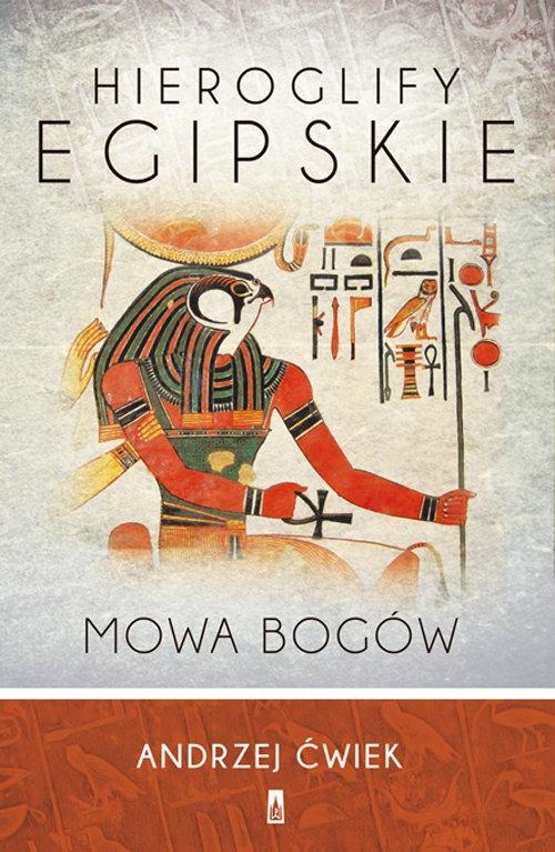 Hieroglify egipskie Mowa bogów Ćwiek Andrzej