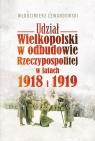Udział Wielkopolski w odbudowie Rzeczypospolitej w latach 1918 i 1919 Lewandowski Włodzimierz