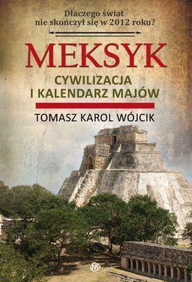 Meksyk Cywilizacja i kalendarz Majów Wójcik Tomasz Karol