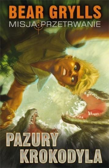 Pazury Krokodyla. Misja przetrwanie Bear Grylls