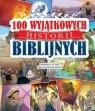 100 Wyjątkowych historii biblijnych L. M. Alex