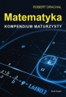 Matematyka. Kompendium maturzysty Robert Drachal