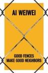 Ai Weiwei Good Fences Make Good Neighbors Baume Nicholas, Palmer Daniel S., Stathopoulou Katerina