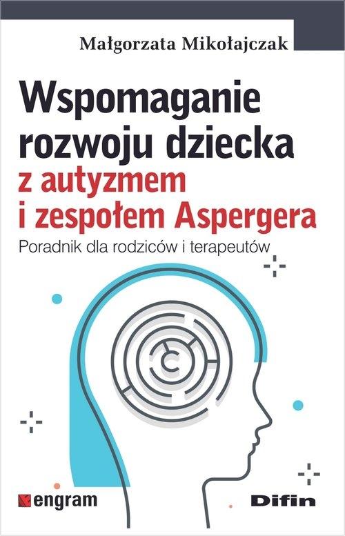 Wspomaganie rozwoju dziecka z autyzmem i zespołem Aspergera Mikołajczak Małgorzata