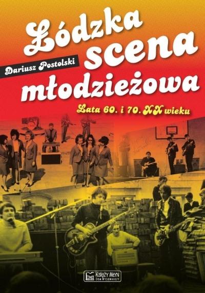 Łódzka scena młodzieżowa Lata 60. i 70. XX wieku Postolski Dariusz