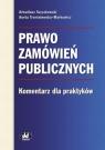 Prawo zamówień publicznych. Komentarz dla praktyków Arkadiusz Szyszkowski, Aneta Trześniewska-Markowicz