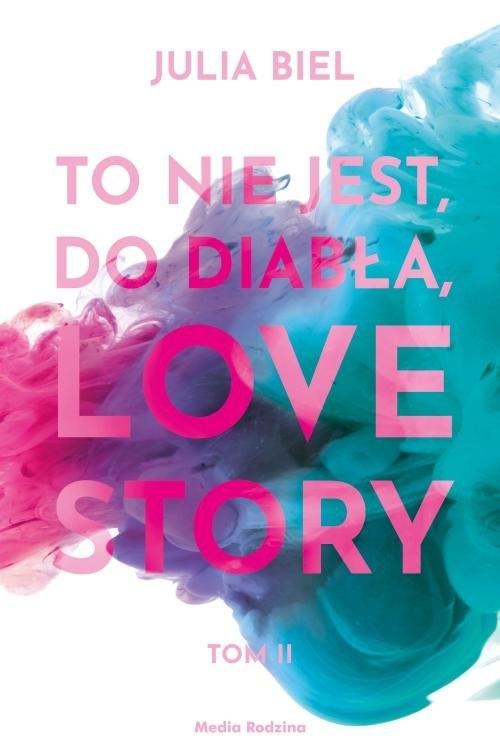 To nie jest, do diabła, love story! Tom 2 Biel Julia