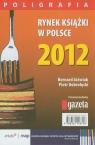 Rynek książki w Polsce 2012 Poligrafia Jóźwiak Bernard, Dobrołęcki Piotr