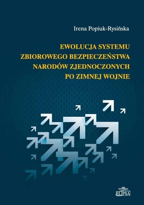Ewolucja systemu zbiorowego bezpieczeństwa Narodów Zjednoczonych po zimnej wojnie Popiuk-Rysińska Irena