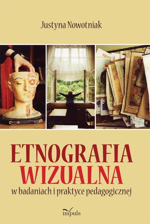 Etnografia wizualna w badaniach i praktyce pedagogicznej Nowotniak Justyna