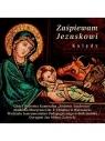 Zaśpiewam Jezuskowi. Kolędy CD Chór i Orkiestra Kameralna Sinfonia Varsovia