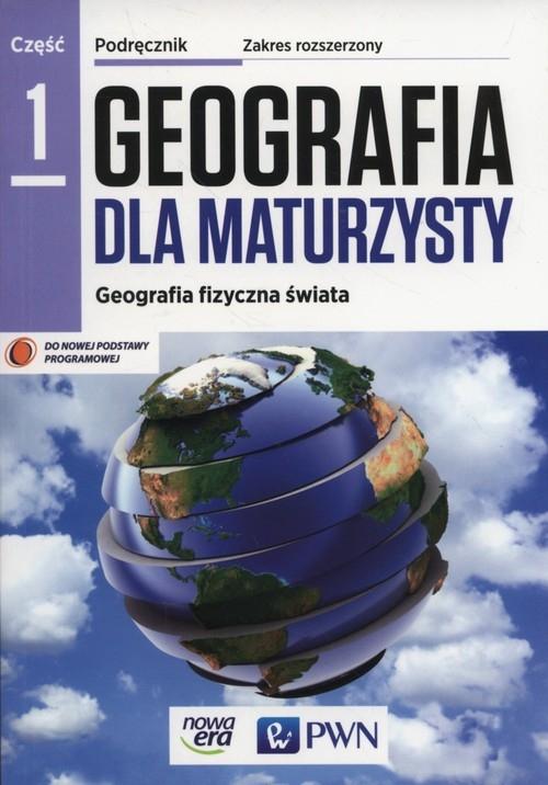 Geografia dla maturzysty 1. Podręcznik do geografii. Zakres rozszerzony - Szkoły ponadgimnazjalne Czubla Piotr, Papińska Elżbieta