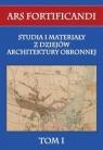 Ars fortificandi Tom 1 Studia i materiały z dziejów architektury obronnej