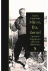 Miron, Ilia, Kornel. Opowieść biograficzna o Kornelu Filipowiczu Sobolewska Justyna