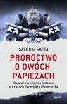 Proroctwo o dwóch papieżach Objawienia o końcu Kościoła w czasach Gaeta Saverio