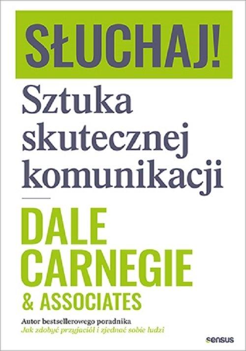 Słuchaj! Sztuka skutecznej komunikacji Carnegie Dale  & Associates