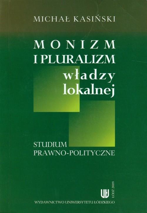 Monizm i pluralizm władzy lokalnej Kasiński Michał