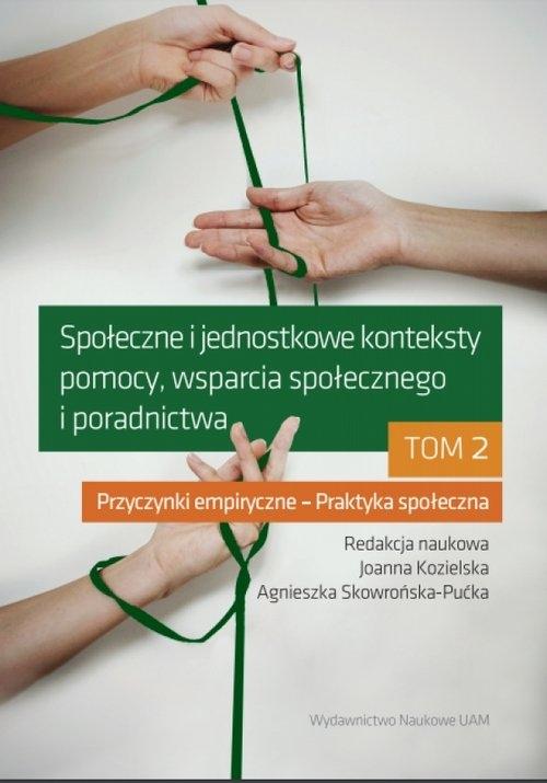 Społeczne i jednostkowe konteksty pomocy, wsparcia społecznego i poradnictwa. Tom 2