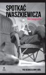 Spotkać Iwaszkiewicza Nie-biografia Król Anna