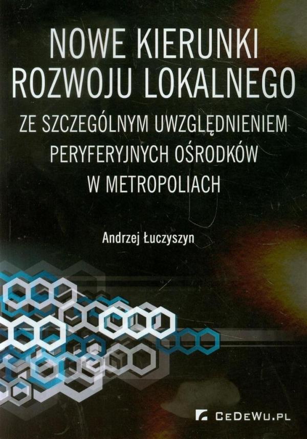 Nowe kierunki rozwoju lokalnego ze szczególnym uwzględnieniem peryferyjnych ośrodków w metropoliach Łuczyszyn Andrzej