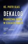 Dekalog Prawdziwa droga w czasach zamętu Glas Piotr, Terlikowski Tomasz