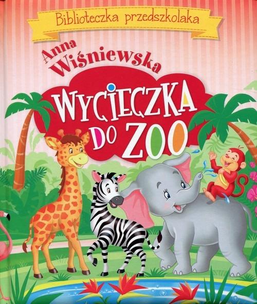 Wycieczka do ZOO Biblioteczka przedszkolaka Wiśniewska Anna