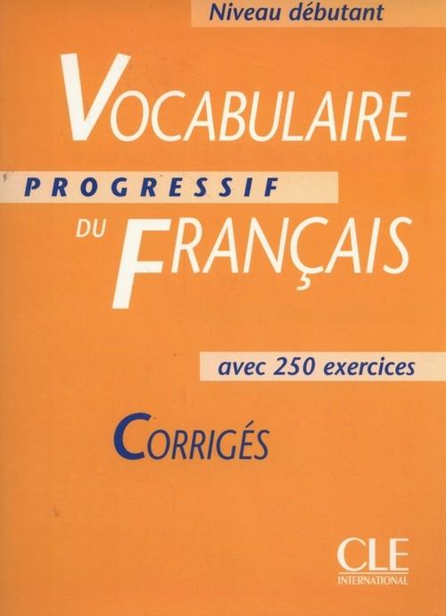 Vocabulaire progressif du français Niveau débutant Corrigés Miquel Claire