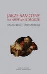 Jakże samotny na niepewnej drodze O tłumaczeniach literatury polskiej