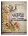 Robert Bruce i jego kompania w eposie pióra Johna Barboura (The Bruce około Michalski Wojciech