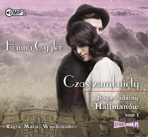 Saga rodziny Hallmanów Tom 1 Czas zamknięty (Audiobook) Cygler Hanna