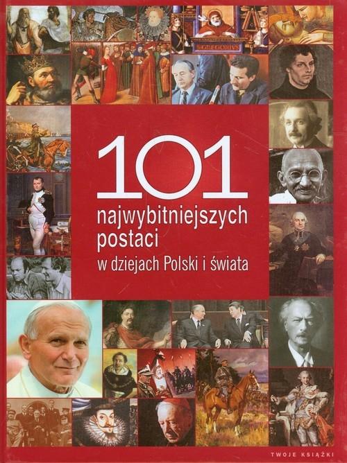 101 najwybitniejszych postaci w dziejach Polski i świata praca zbiorowa
