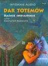 Dar totemów Baśnie indiańskie  (Audiobook)