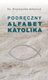 Podręczny alfabet katolika Artemiuk Przemysław