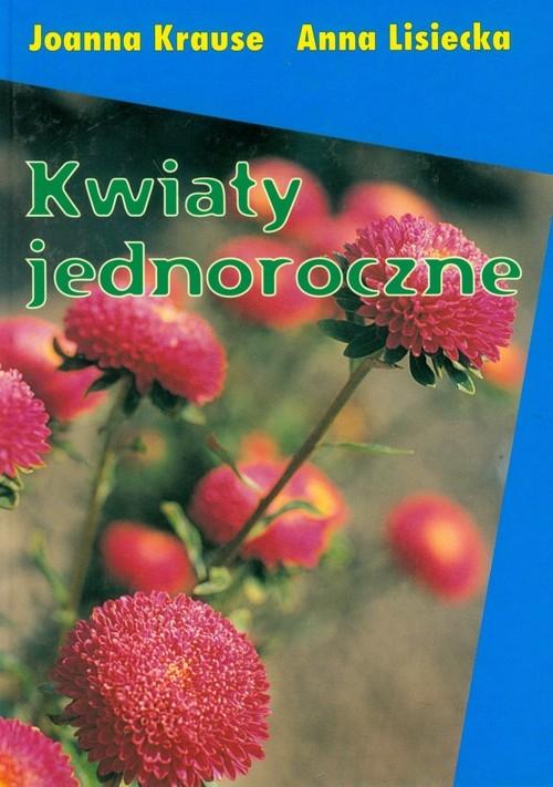 Kwiaty jednoroczne Krause Joanna, Lisiecka Anna