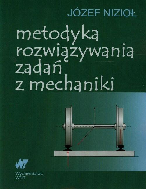 Metodyka rozwiązywania zadań z mechaniki Nizioł Józef