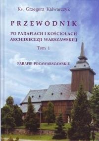 Przewodnik po parafiach i kościołach archidiecezji Warszawskiej Tom 1. Parafie pozawarszawskie-Adam Kalwarczyk Grzegorz