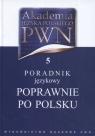 Akademia Języka Polskiego PWN Tom 5 Poradnik językowy Poprawnie po polsku