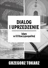 Dialog i uprzedzenie Islam w III Rzeczypospolitej Tokarz Grzegorz