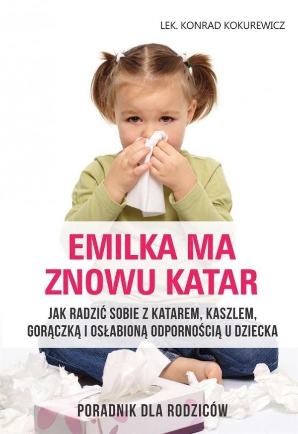 Emilka ma znowu katar Poradnik dla rodziców Kokurewicz Konrad