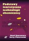Podstawy teoretyczne technologii chemicznej Szarawara Józef, Piotrowski Jerzy