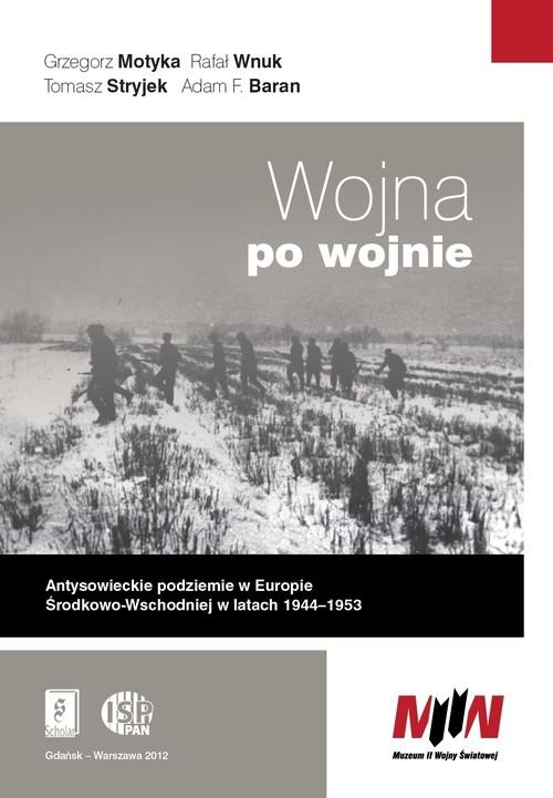 Wojna po wojnie Motyka Grzegorz, Wnuk Rafał, Stryjek Tomasz, Baran Adam F.