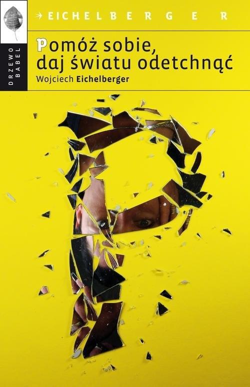 Pomóż sobie daj światu odetchnąć Eichelberger Wojciech