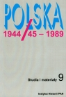 Polska 1944/45-1989 Studia i materiały t.9