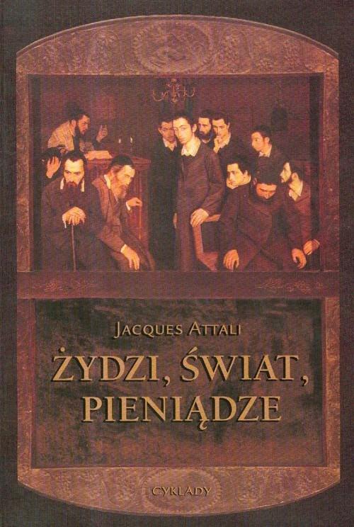 Żydzi Świat Pieniądze Attali Jacques