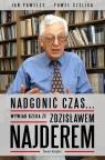 Nadgonić czas... Wywiad rzeka ze Zdzisławem Najderem
