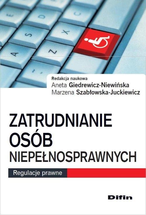 Zatrudnianie osób niepełnosprawnych Giedrewicz-Niewińska Aneta, Szabłowska-Juckiewicz Marzena