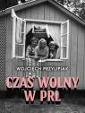 Czas wolny w PRL Przylipiak Wojciech