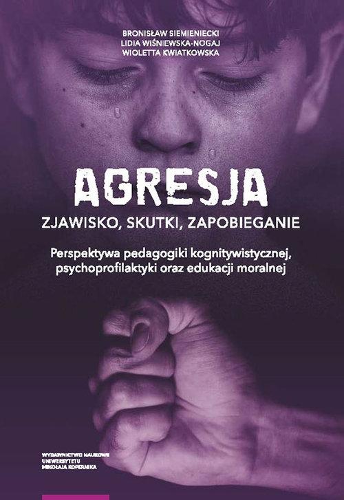 Agresja zjawisko skutki zapobieganie. Siemieniecki Bronisław, Wiśniewska-Nogaj Lidia, Kwiatkowska Wioletta