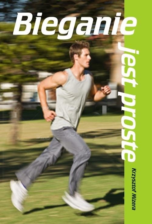 Bieganie jest proste Mizera Krzysztof
